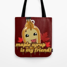 Maple syrup is my friend! Tote Bag