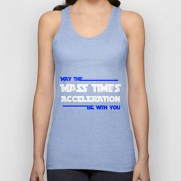 May The Mass Times Acceleration Be With You - Star Wars Unisex Tank Top