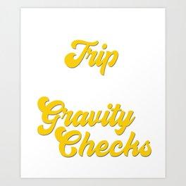 Funny & Awesome Gravity Tshirt Design Gravity Checks Art Print