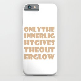Only The Inner Light Gives The Outer Glow iPhone Case