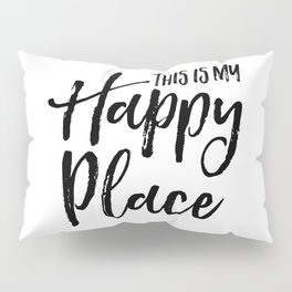 This is my happy place Pillow Sham