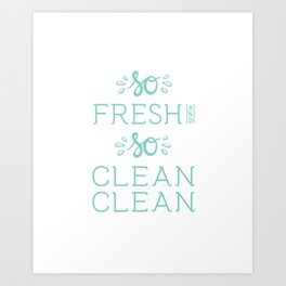 So Fresh and So Clean Clean Aqua Rap Gangsta Rap fun Funny Saying Lettering Art Print