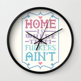 Home is where them fuckers ain't - cross stitch Wall Clock