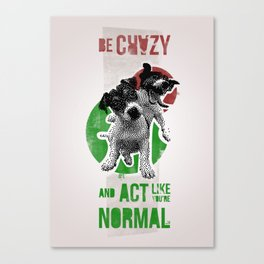 Be crazy and act like you're normal Canvas Print