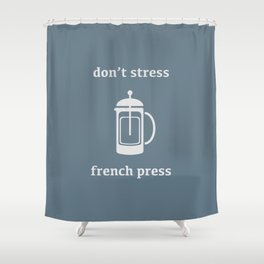 Don't Stress, French Press Shower Curtain