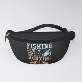 Fishing Solves Problems Hunting Solves Fanny Pack