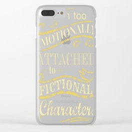 I am too emotionally attached to fictional characters Clear iPhone Case