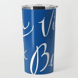 La Vie Est Belle (III) Travel Mug