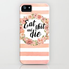 Eat shit and die iPhone Case
