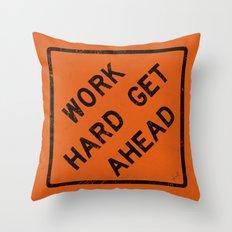 WORK HARD GET AHEAD Throw Pillow