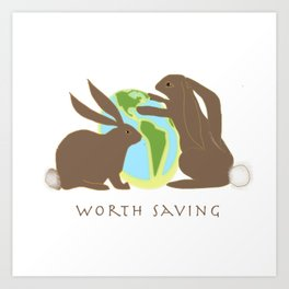 Worth Saving Art Print