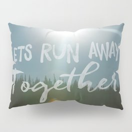Lets Run Away Together Pillow Sham