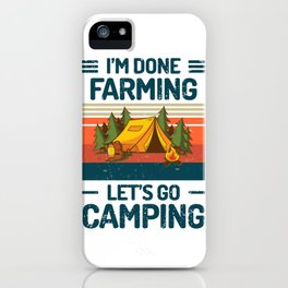Im Done FARMING Let Go Camping iPhone Case