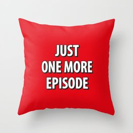 Just on more episode! Throw Pillow