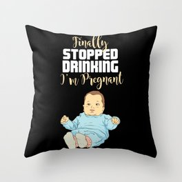 Finally stopped drinking - I'm pregnant Throw Pillow