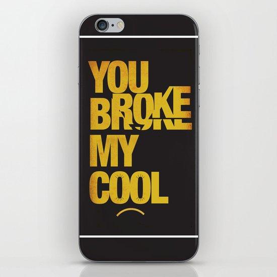 You Broke My Cool iPhone & iPod Skin
