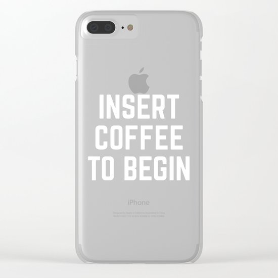 Insert Coffee Funny Quote Clear iPhone Case