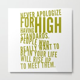 Never apologize for high standards Metal Print