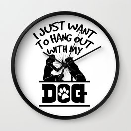 I Just Want To Hang Out With My Dog Shirt Gift Wall Clock