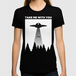 Take Me With You | Funny UFO Alien Abduction T-shirt