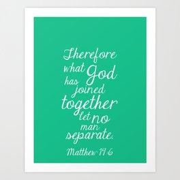 MATTHEW 19:6 Art Print