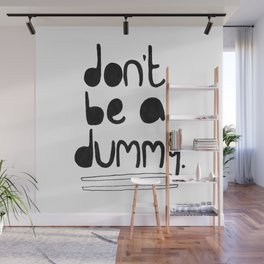 Don't be a dummy Wall Mural