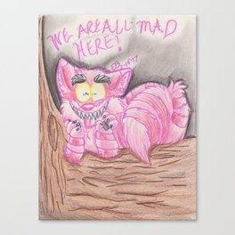 WE ARE ALL MAD HERE! Canvas Print