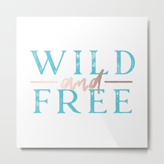 Wild and Free Turquoise Rose Gold Metal Print
