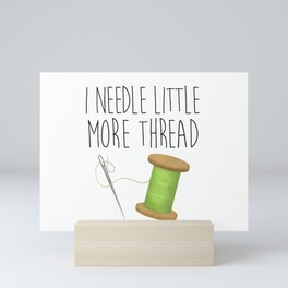 I Needle Little More Thread Mini Art Print