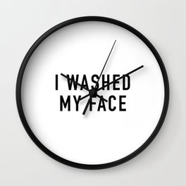 Washed My Face Wall Clock