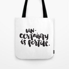 Uncertainty is fertile. Tote Bag