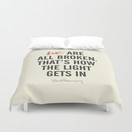 Ernest Hemingway quote, we are all broken, motivation, inspiration, character, difficulties, over Duvet Cover