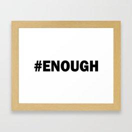 # ENOUGH Framed Art Print