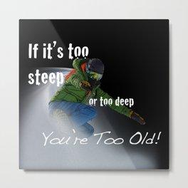 If It's Too Steep Snowboarder Metal Print