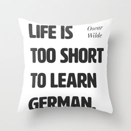Oscar Wilde. Life is too short to learn German. Throw Pillow