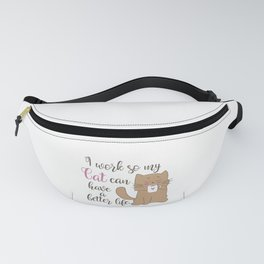 I work so my cat can have a better life Fanny Pack