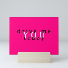 YOU drive me crazy Mini Art Print
