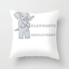 Anything Unrelated To Elephants Is Irrelephant Funny Elephant Pun Throw Pillow