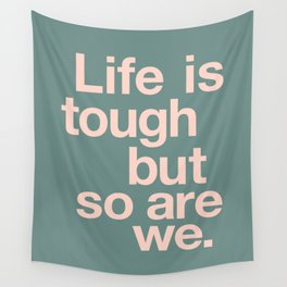 Life is Tough But So Are We Wall Tapestry