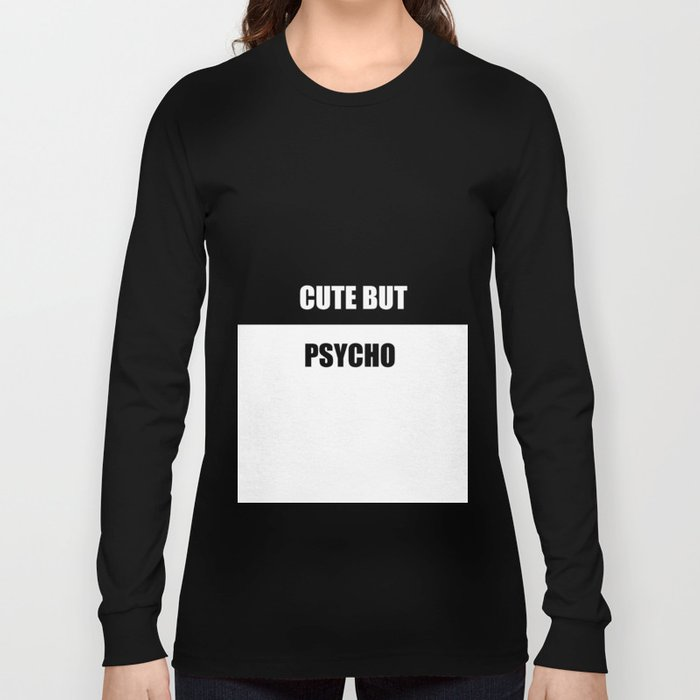 50dce08c cute but psycho funny quote Long Sleeve T-shirt by wordart28 | Society6