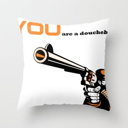 YOU are a doubebag. Throw Pillow