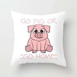 """""""Go Pig or go Home"""" Tee design for pink and pork lovers! This tee is for everyone. Cute and adorable Throw Pillow"""