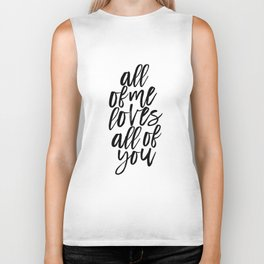 John Legend, All Of Me Loves All Of You,Song Lyrics,Love Quote,Valentines Day,Quote Prints Biker Tank