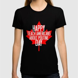 Happy Teach Americans About Poutine Day  T-shirt
