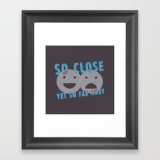 So Close, Yet So Far Away Framed Art Print