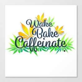 Wake Bake Caffeinate Canvas Print
