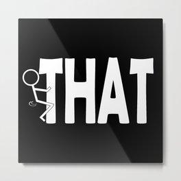Fuck THAT Humping Stickman White Typography Sarcasm Humor Metal Print