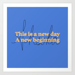 This is a new day, a new beginning Art Print