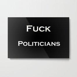 Fuck Politicians Metal Print