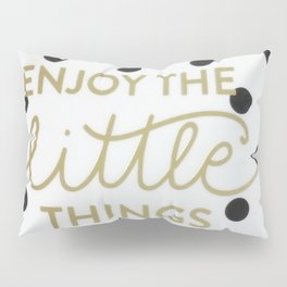 Enjoy the Little Things Saying Pillow Sham